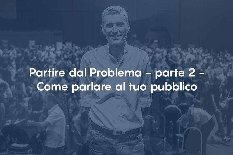 Partire dal Problema – parte 2 – Come parlare al tuo pubblico