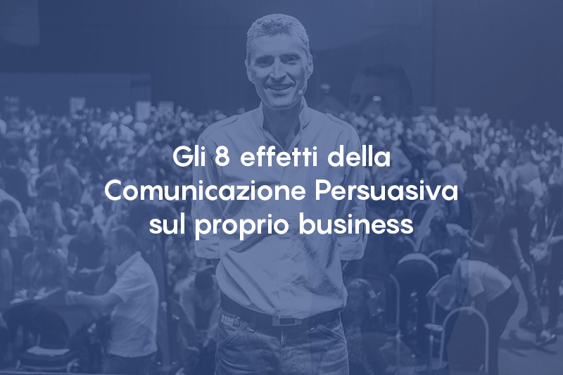 Gli 8 effetti della Comunicazione Persuasiva